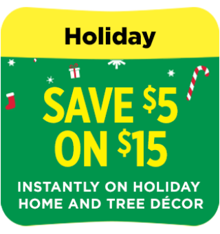 Save $5 off $15 on holiday home and tree decorations.