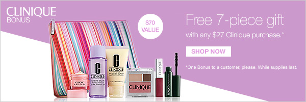 Receive a free 7-piece bonus gift with your $27 Clinique purchase