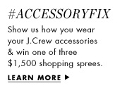 #AccessoryFix. Show us how you wear your J.Crew accessories & win one of three $1,500 shopping sprees. Learn more.